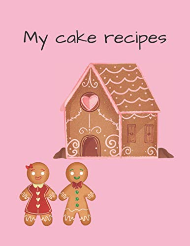 My cake recipes: Blank cook book to write down recipes cakes and sweets. Gift for girlfriend, wife, fiancée on Valentine's Day or birthday