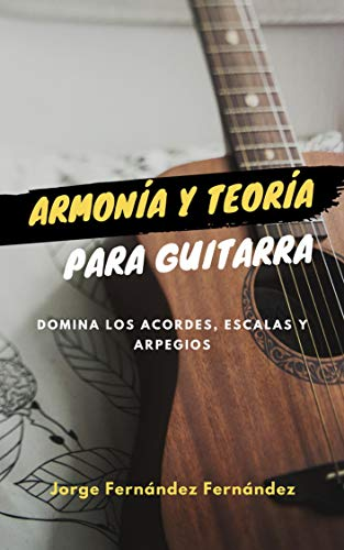 Armonía y Teoría para Guitarra: Domina los Acordes, Escalas y Arpegios para Guitarra