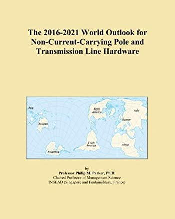 The 2016-2021 World Outlook for Non-Current-Carrying Pole and Transmission Line Hardware
