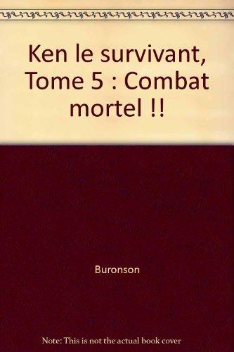 Ken le survivant, tome 5 : Combat mortel !