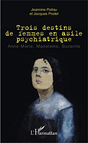 Trois destins de femmes en asile psychiatrique: Anne-Marie, Madeleine, Suzanne