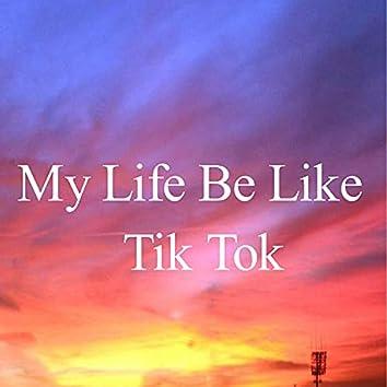 My Life Be Like Tik Tok