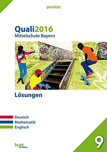 Quali 2016 - Mittelschule Bayern Lösungen: Deutsch, Mathematik, Englisch (pauker.)