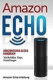Amazon Echo: Amazon Echo & Alexa Handbuch mit Befehlen, Tipps, Einstellungen (Amazon Echo Anleitung, Band 1)