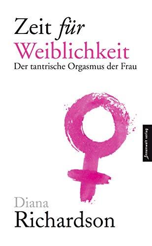 Zeit für Weiblichkeit: Der tantrische Orgasmus der Frau