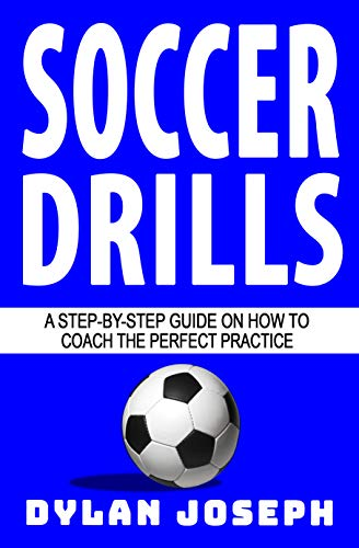 Soccer Drills: A Step-by-Step Guide on How to Coach the Perfect Practice (Understand Soccer Book 12)