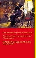 Die Natur psycho-physikalischer Phaenomene: Materialisations-Experimente mit M. Franek-Kluski