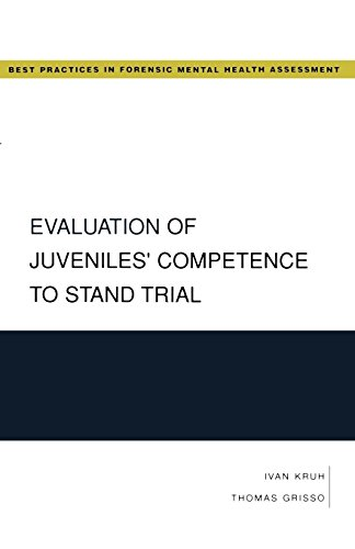 Compare Textbook Prices for Evaluation of Juveniles' Competence to Stand Trial Best Practices in Forensic Mental Health Assessment 1 Edition ISBN 9780195323078 by Ivan Kruh,Thomas Grisso