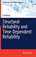 Structural Reliability and Time-Dependent Reliability (Springer Series in Reliability Engineering)