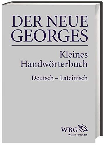 DER NEUE GEORGES Kleines Handwörterbuch Deutsch – Lateinisch: Hrsg. von Thomas Baier, bearbeitet von Jochen Schultheiß