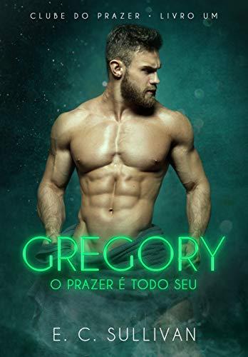 Gregory: o prazer é todo seu (Clube do Prazer - Livro 1)