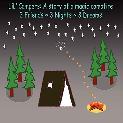 Lil' Campers: A Story of a Magic Campfire: A Story of a Magic Campfire: Hopes and Dreams Coming True