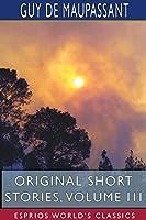 Original Short Stories, Volume III (Esprios Classics)