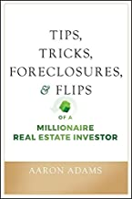 Tips, Tricks, Foreclosures, and Flips of a Millionaire Real Estate Investor