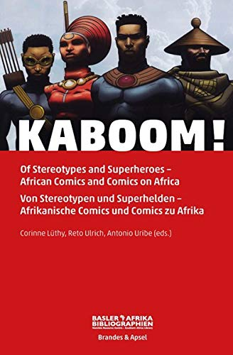 KABOOM!: Of Stereotypes and Superheroes - African Comics on Africa. Von Stereotypen und Superhelden - Afrikanische Comics und Comics zu Afrika