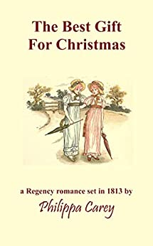 The Best Gift For Christmas: A Regency romance set in 1813 by [Philippa Carey]