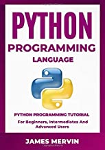 Python Programming language: Python Programming Tutorial For Beginners, Intermediates and Advanced Users: Python Crash Course