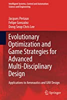 Evolutionary Optimization and Game Strategies for Advanced Multi-Disciplinary Design: Applications to Aeronautics and UAV Design (Intelligent Systems, Control and Automation: Science and Engineering (75))