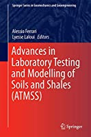 Advances in Laboratory Testing and Modelling of Soils and Shales (ATMSS) (Springer Series in Geomechanics and Geoengineering)