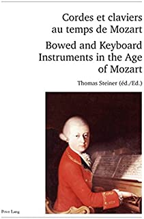 Cordes et claviers au temps de Mozart - Bowed and Keyboard Instruments in the Age of Mozart: Actes des Rencontres Internationales