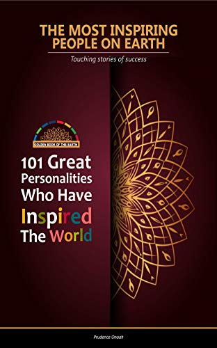 The Most Inspiring People on Earth: 101 Great Personalities Who Have Inspired The World: Golden Book of The Earth