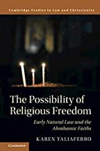 The Possibility of Religious Freedom: Early Natural Law and the Abrahamic Faiths (Law and Christianity)