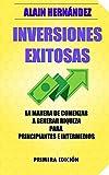 Inversiones Exitosas: La manera de comenzar a generar riqueza para principiantes e intermedios