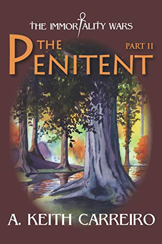 The Penitent: Part II (The Immortality Wars Book 1) by [A. Keith Carreiro, Jamie Forgetta, Hollis Machala]