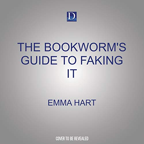 The Bookworm's Guide to Faking It Audiobook By Emma Hart cover art