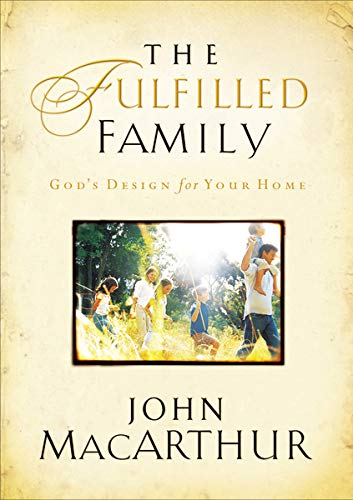 Fulfilled Family, The: God's Design for Your Home