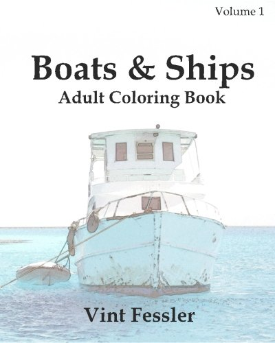 Boats & Ships : Adult Coloring Book Vol.1: Boat and Ship Sketches for Coloring (Ship Coloring Book Series) (Volume 1)