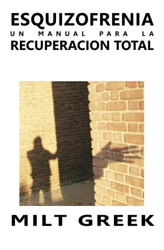 Esquizofrenia: Un Manual Para La Recuperacion Total (Spanish Edition)