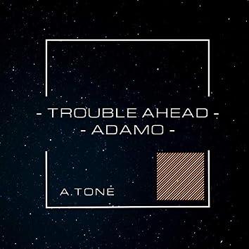 Trouble Ahead-Adamo