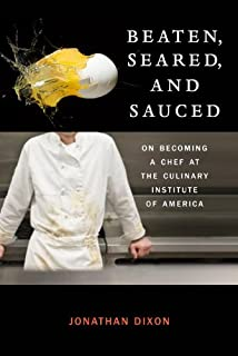 Beaten, Seared, and Sauced: On Becoming a Chef at the Culinary Institute of America (English Edition)