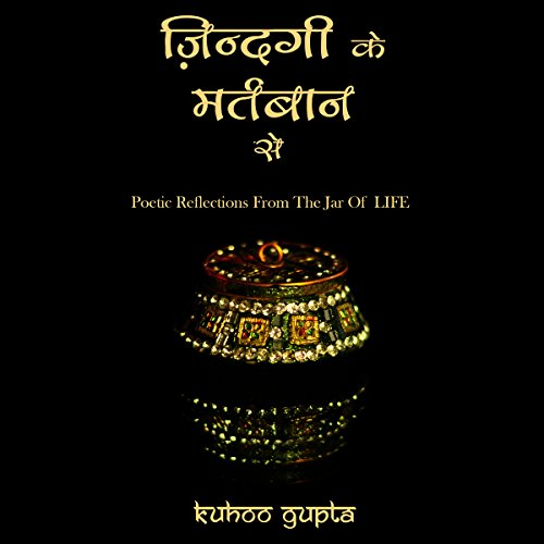 Zindagi Ke Martbaan Se Poetic Reflections from the Jar of LIFE (Hindi)                   By:                                                                                                                                 Kuhoo Gupta                               Narrated by:                                                                                                                                 Kuhoo Gupta,                                                                                        Bhavesh Gadhia                      Length: 42 mins     3 ratings     Overall 5.0