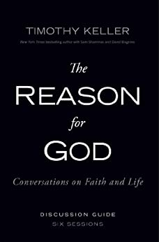 The Reason for God Discussion Guide: Conversations on Faith and Life by [Timothy  Keller]