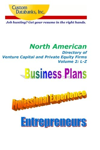 North American Directory of  Venture Capital and  Private Equity Firms Volume 2: Job Hunting? Get Your Resume in the Right Hands