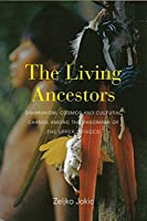 The Living Ancestors: Shamanism, Cosmos and Cultural Change among the Yanomami of the Upper Orinoco
