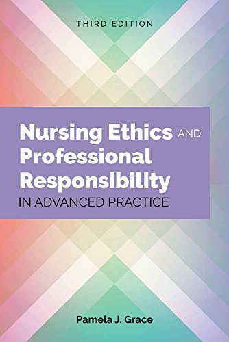 Compare Textbook Prices for Nursing Ethics and Professional Responsibility in Advanced Practice 3 Edition ISBN 9781284107333 by Grace, Pamela J.