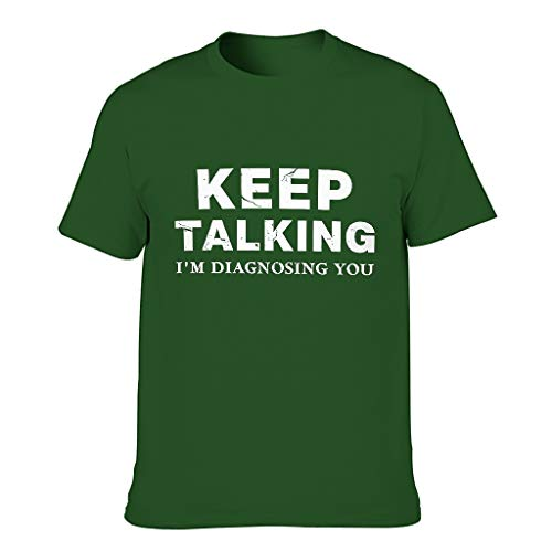 Men's Quick Dry T-Shirt Cool Casual Tee Shirt 3DClassic Shirt Keep Talking I'm Diagnosing You Crew Neck Tops Dark green001 2XL
