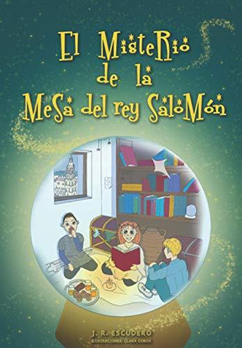 EL MISTERIO DE LA MESA DEL REY SALOMÓN: Fantasía, acción, humor y aventuras. Para niñ@s de 6 a 12 años.