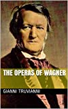 The Operas Of Wagner (English Edition)
