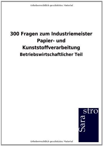 300 Fragen zum Industriemeister Papier- und Kunststoffverarbeitung: Betriebswirtschaftlicher Teil