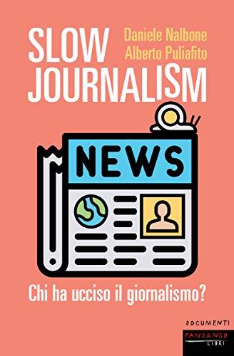 Slow journalism. Chi ha ucciso il giornalismo?