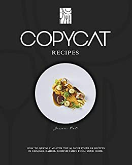 COPYCAT RECIPES: How to Quickly Master The 99 Most Popular Recipes in Cracker Barrel, Comfortably From Your Home. (Master of Recipes Book 1) by [Jason Pot]