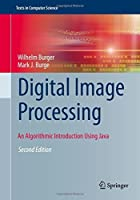 Digital Image Processing: An Algorithmic Introduction Using Java (Texts in Computer Science) by Wilhelm Burger Mark J. Burge(2016-03-25)