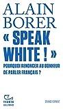 «Speak White!» Pourquoi renoncer au bonheur de parler français ? (Grand format) (French Edition)