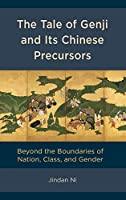 The Tale of Genji and Its Chinese Precursors: Beyond the Boundaries of Nation, Class, and Gender