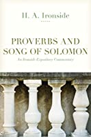 Proverbs and Song of Solomon (Ironside Expository Commentaries)