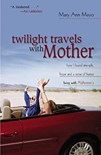 Twilight Travels With Mother: How I Found Strength, Hope, and a Sense of Humor Living With Alzheimer's